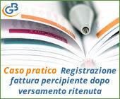 Caso pratico: Registrazione fattura percipiente dopo versamento ritenuta