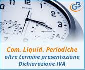 Caso pratico: Comunicazione Liquidazioni Periodiche oltre il termine di presentazione della Dichiarazione IVA