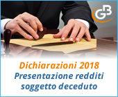 Dichiarazioni 2018: presentazione redditi soggetto deceduto