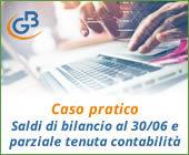 Caso pratico: Saldi di bilancio al 30/06 e parziale tenuta della contabilità