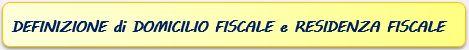 Definizione di domicilio fiscale e residenza fiscale